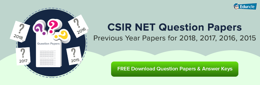 CSIR NET Question Papers for 2018 and Previous Years 2017, 2016, 2015
