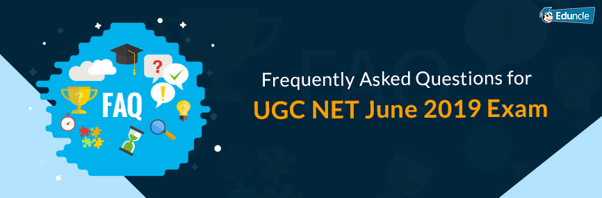 Frequently Asked Questions for UGC NET June 2019 Exam