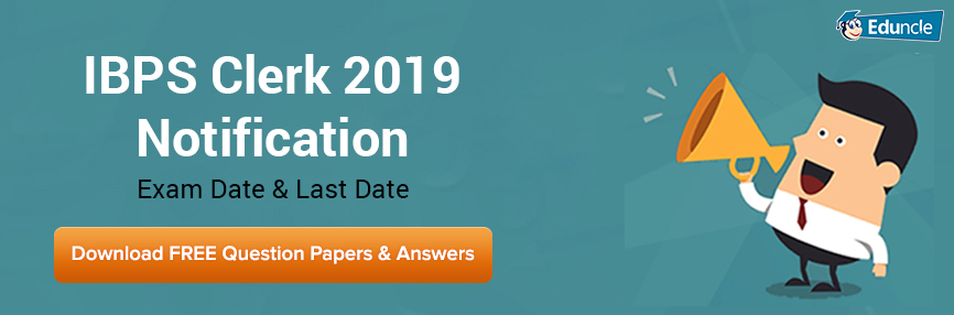 IBPS Clerk 2019 Notification | Exam date & Last Date