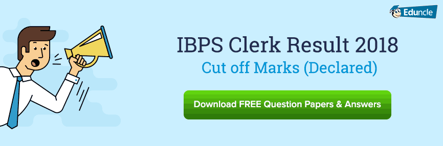 IBPS Clerk Result 2018 Mains Released - Check Cut Off Marks