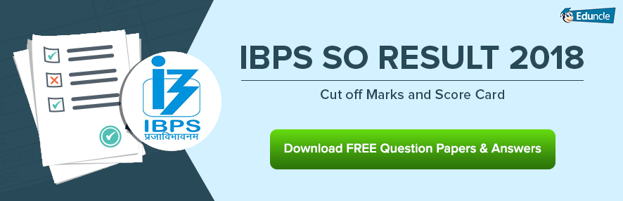 IBPS SO Result 2018 Cut off Marks and Score Card