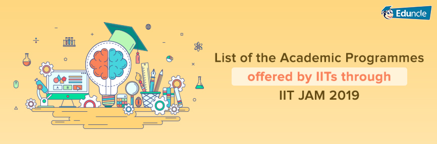 List of Academic Programmes offered by IITs through IIT JAM 2019