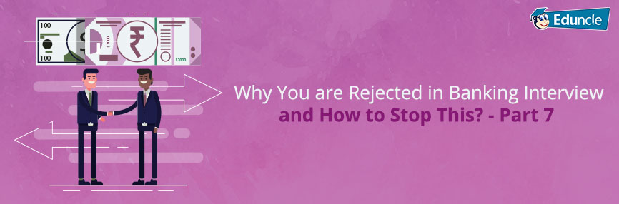 Why-You-are-Rejected-in-Banking-Interview-and-How-to-Stop-This---Part-7