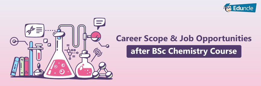 What to Do After B.Sc. Chemistry? Career Options, Courses List & Jobs