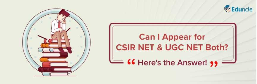 Can I Appear for UGC NET & CSIR Both?