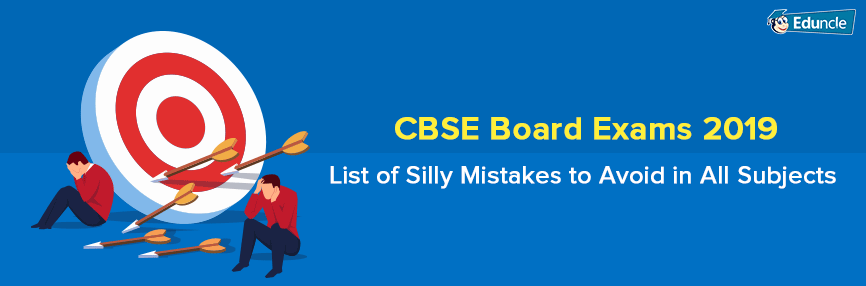 CBSE Board Exams 2019- List of Silly Mistakes to Avoid in All Subjects