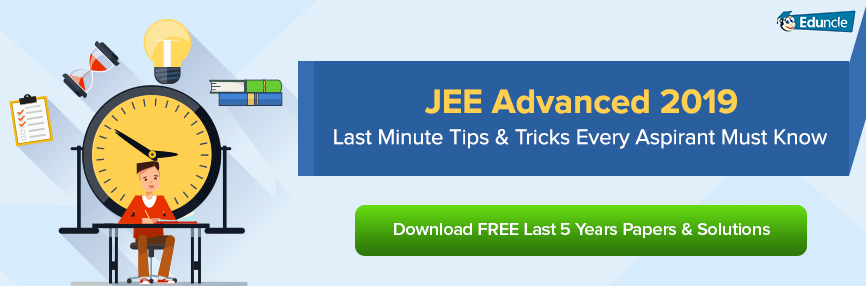 JEE Advanced 2019 Last Minute Tips