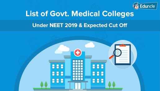 List of Govt Medical Colleges Under NEET 2019 & Expected Cut