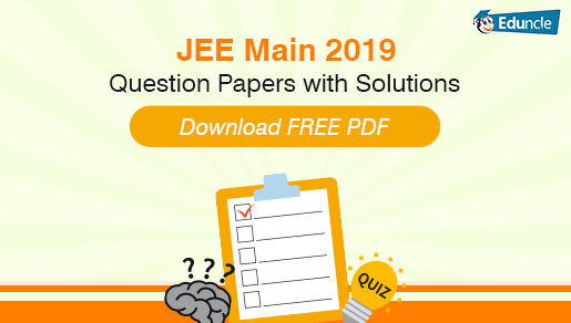 JEE Main 2019 Question Papers with Solutions - Download FREE PDF