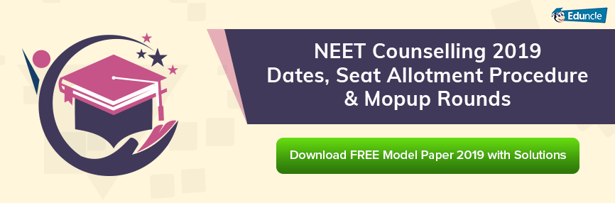 NEET Counselling 2019 Dates, Seat Allotment Procedure