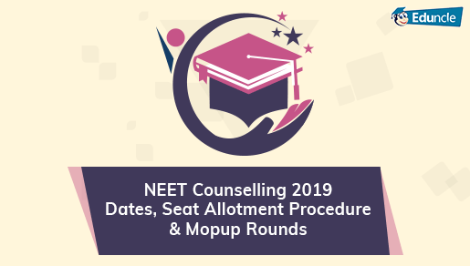 NEET Counselling 2019 Dates, Seat Allotment Procedure & Mopup Rounds
