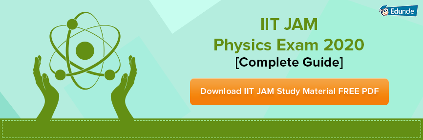 IIT JAM Physics 2020 - Everything You Need to Know About the Exam!