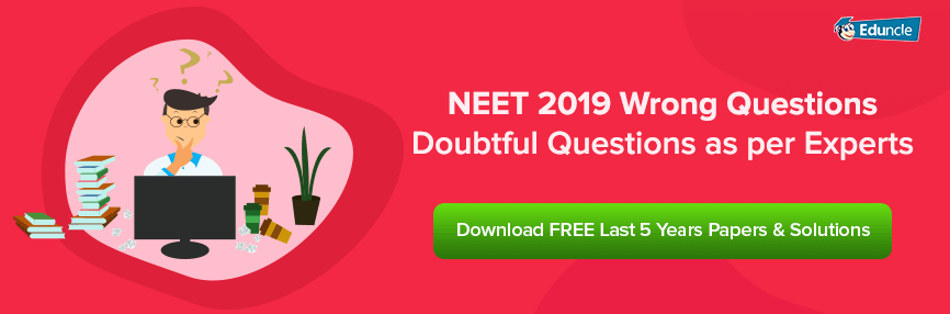 NEET 2019 Wrong Questions