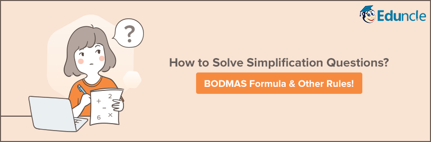 How to Solve Simplification Questions?