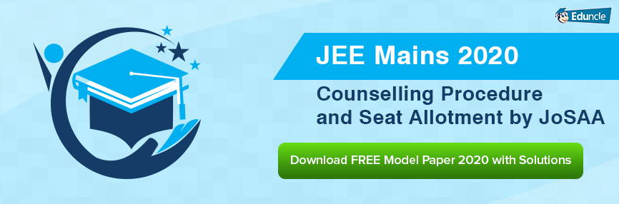 JEE Mains 2020 Counselling Procedure