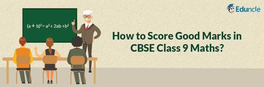 How to Score Good Marks in CBSE Class Class 9th Maths