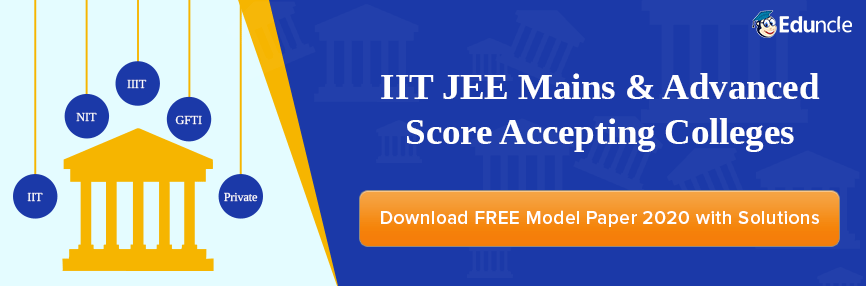 IIT JEE Mains & Advanced Score Accepting Colleges