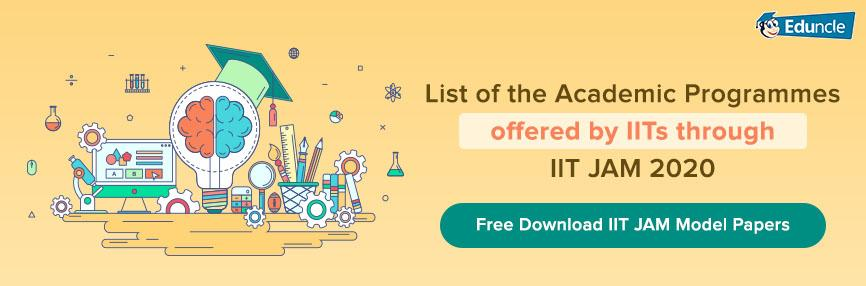 List of Academic Programmes offered by IITs through IIT JAM 2020