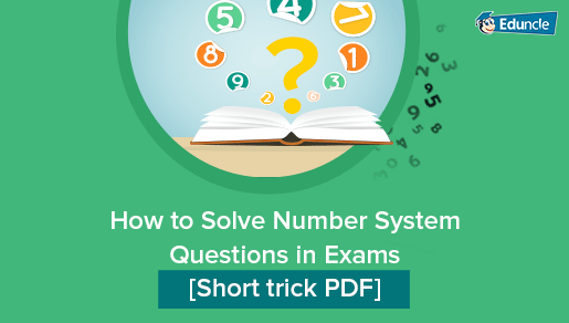 How to Solve Number System Questions in Exams [Short trick PDF]