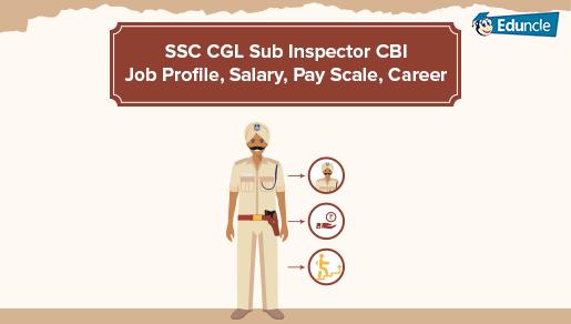 SSC CGL Sub Inspector in CBI Job Profile, Salary, Promotions, Training
