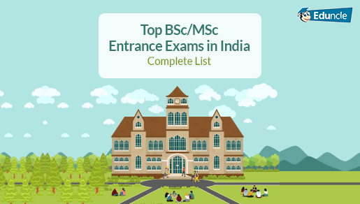 List of Best B Sc  and M Sc  Entrance Exams 2019 in India