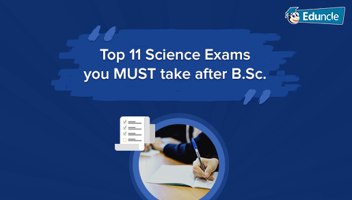 Top 11 Science Exams You MUST Take After B Sc