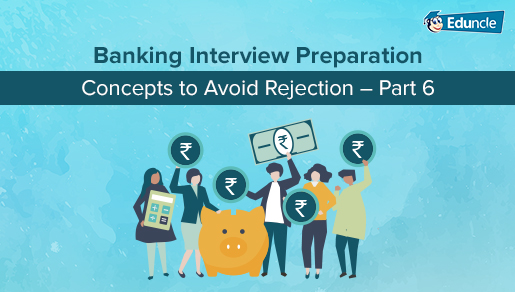 Banking Interview Preparation Concepts to Avoid Rejection – Part 6